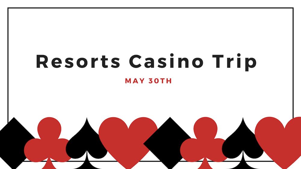 Resorts Casino Trip May 30th