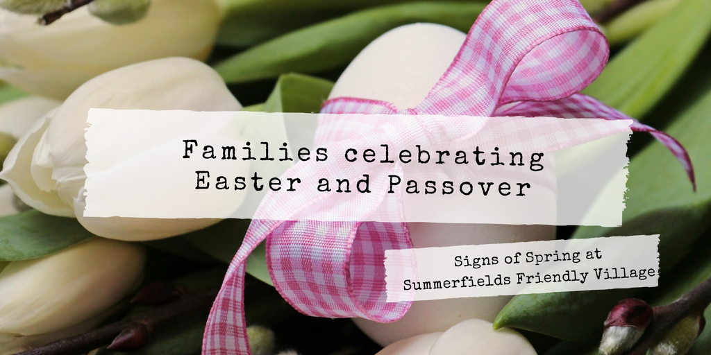 Spring Celebrations Easter and Passover Summerfields Friendly Village